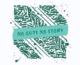 NO GUTS NO STORY